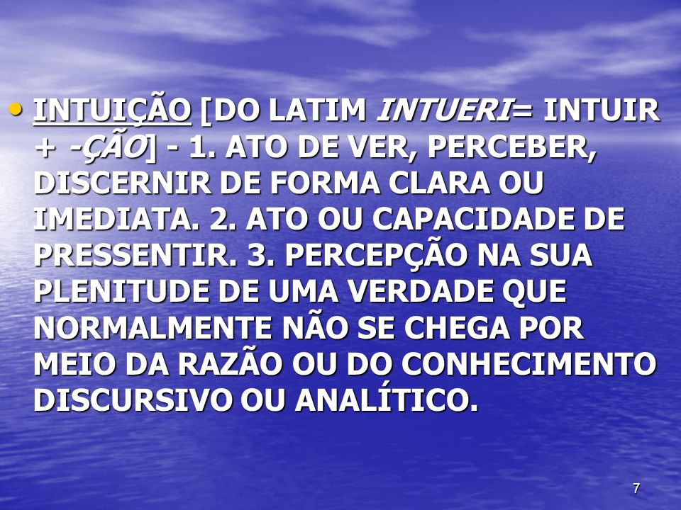 INTUIÇÃO [DO LATIM INTUERI= INTUIR + -ÇÃO] - 1